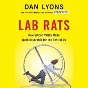 Lab Rats: How Silicon Valley Made Work Miserable for the Rest of Us Audiobook, by Dan Lyons