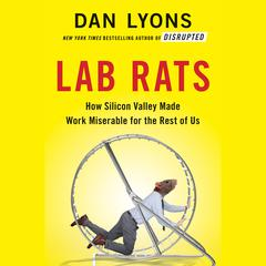 Lab Rats: How Silicon Valley Made Work Miserable for the Rest of Us Audiobook, by Author Info Added Soon