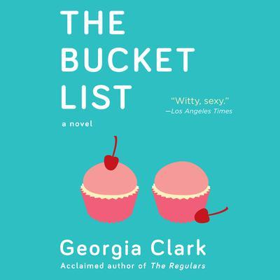 The Bucket List: A Novel Audiobook, by Georgia Clark