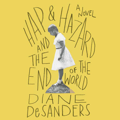 Hap and Hazard and the End of the World: A Novel Audiobook, by Diane DeSanders