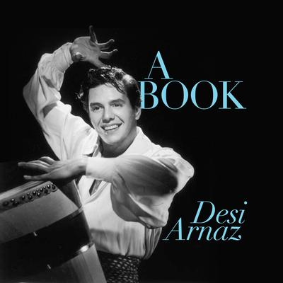 A Book: The Outspoken Memoirs of Ricky Ricardo—The Man Who Loved Lucy Audiobook, by Desi Arnaz