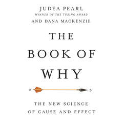 The Book of Why: The New Science of Cause and Effect Audiobook, by Judea Pearl, Dana Mackenzie