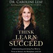 Think, Learn, Succeed Audiobook, by Caroline Leaf