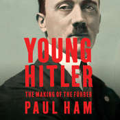 Young Hitler: The Making of the Führer Audiobook, by Paul Ham