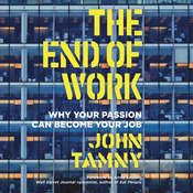 The End of Work: Why Your Passion Can Become Your Job Audiobook, by John Tamny