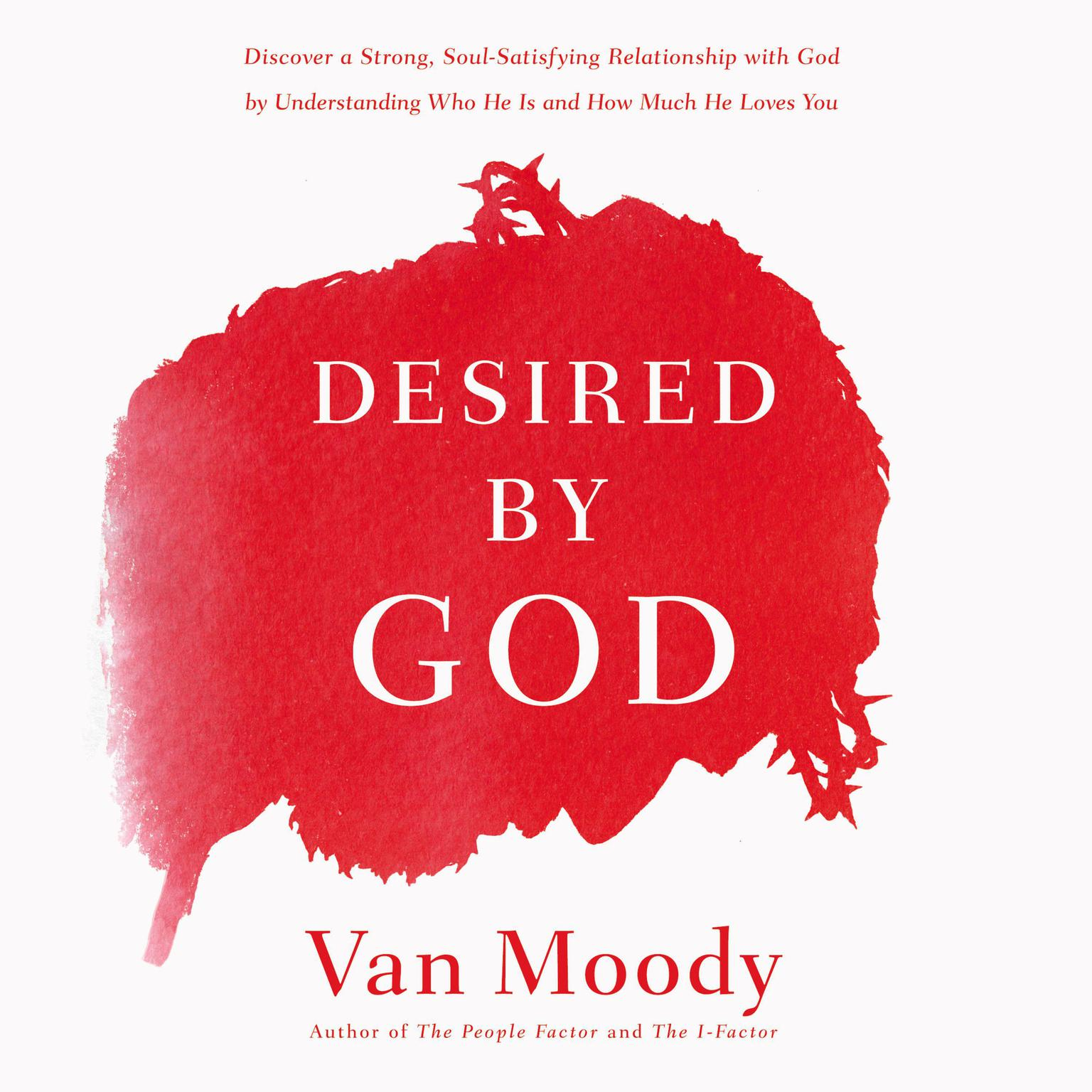 Printable Desired by God: Discover a Strong, Soul-Satisfying Relationship with God by Understanding Who He Is and How Much He Loves You Audiobook Cover Art
