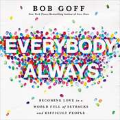 Everybody, Always: Becoming Love in a World Full of Setbacks and Difficult People Audiobook, by Bob Goff|