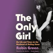 The Only Girl: My Life and Times on the Masthead of Rolling Stone Audiobook, by Robin Green