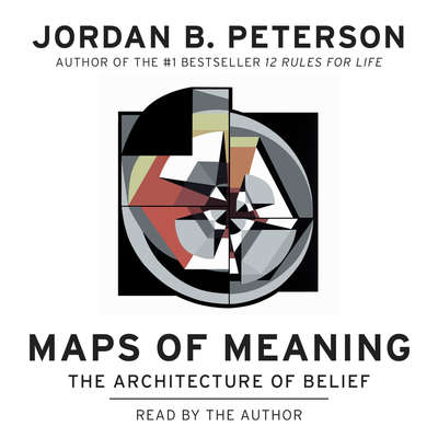 Maps of Meaning: The Architecture of Belief Audiobook, by Jordan B. Peterson