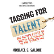 Tagging for Talent: The Hidden Power of Social Recognition in the Workplace Audiobook, by Michael S. Salone