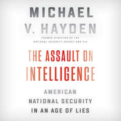 The Assault on Intelligence: American National Security in an Age of Lies Audiobook, by Michael V. Hayden