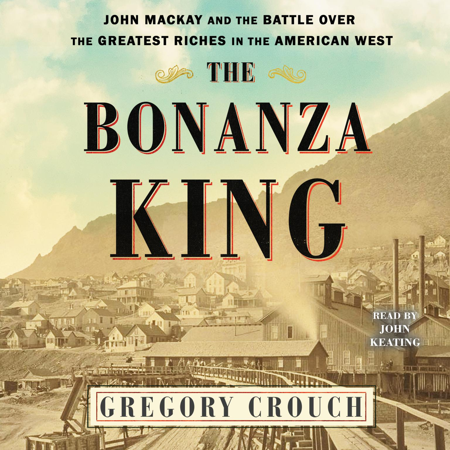 Printable The Bonanza King: John Mackay and the Battle over the Greatest Fortune in the American West Audiobook Cover Art