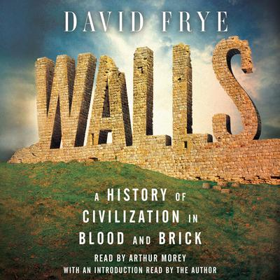 Walls: A History of Civilization in Blood and Brick Audiobook, by David Frye