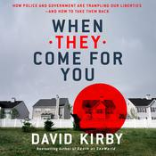 When They Come for You: How Police and Government Are Trampling Our Liberties - and How to Take Them Back Audiobook, by David Kirby