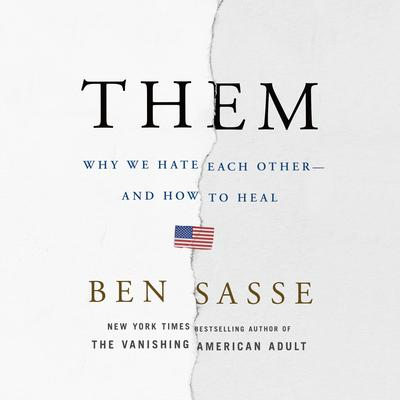 Them: Why We Hate Each Other--and How to Heal Audiobook, by Ben Sasse