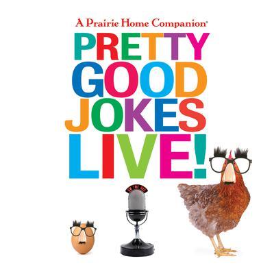 A Prairie Home Companion Pretty Good Jokes Live! Audiobook, by