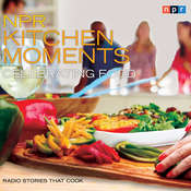 NPR Kitchen Moments: Celebrating Food: Radio Stories That Cook Audiobook, by Linda Homles, Stephen Thompson