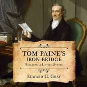 Tom Paines Iron Bridge: Building a United States Audiobook, by Edward G. Gray