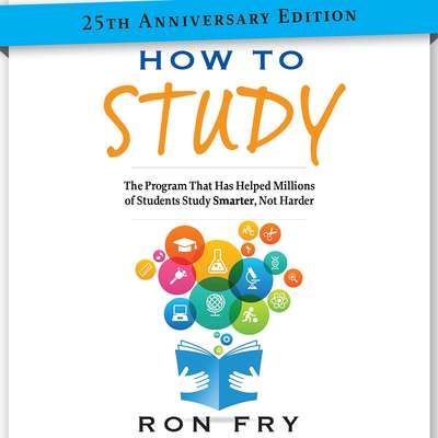 How to Study 25th Anniversary Edition: The Program That Has Helped Millions of Students Study Smarter, Not Harder Audiobook, by Ron Fry