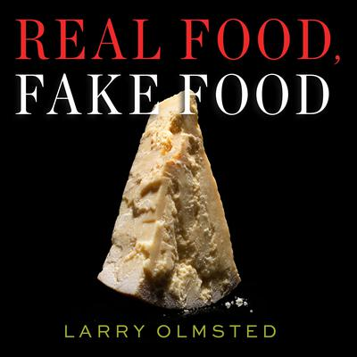 Real Food, Fake Food: Why You Dont Know What Youre Eating and What You Can Do About It Audiobook, by Larry Olmsted