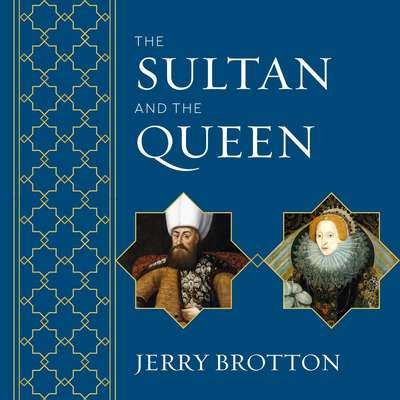 The Sultan and the Queen: The Untold Story of Elizabeth and Islam Audiobook, by Jerry Brotton