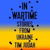 In Wartime: Stories from Ukraine Audiobook, by Tim Judah