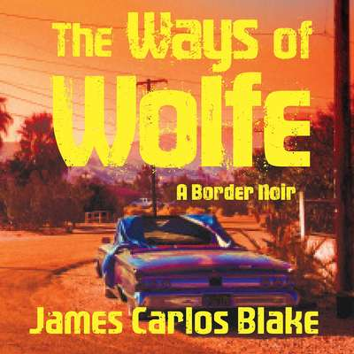 The Ways of Wolfe Audiobook, by James Carlos Blake