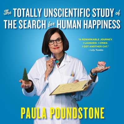 The Totally Unscientific Study of the Search for Human Happiness Audiobook, by Paula Poundstone