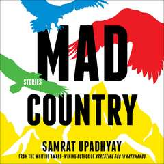 Mad Country: Stories Audiobook, by Samrat Upadhyay