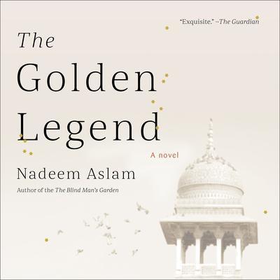 The Golden Legend: A Novel Audiobook, by Nadeem Aslam