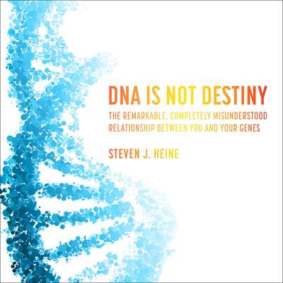 DNA Is Not Destiny: The Remarkable, Completely Misunderstood Relationship between You and Your Genes  Audiobook, by Steven J. Heine