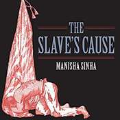 The Slaves Cause: A History of Abolition Audiobook, by Manisha Sinha