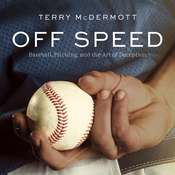 Off Speed: Baseball, Pitching, and the Art of Deception Audiobook, by Terry McDermott