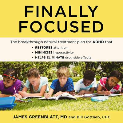 Finally Focused: The Breakthrough Natural Treatment Plan for ADHD That Restores Attention, Minimizes Hyperactivity, and Helps Eliminate Drug Side Effects Audiobook, by Bill Gottlieb, CHC