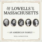The Lowells of Massachusetts: An American Family Audiobook, by Nina Sankovitch