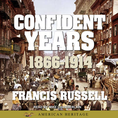 American Heritage History of the Confident Years: 1866-1914 Audiobook, by Francis Russell