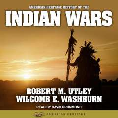 American Heritage History of the Indian Wars Audiobook, by Robert M. Utley, Wilcomb E. Washburn