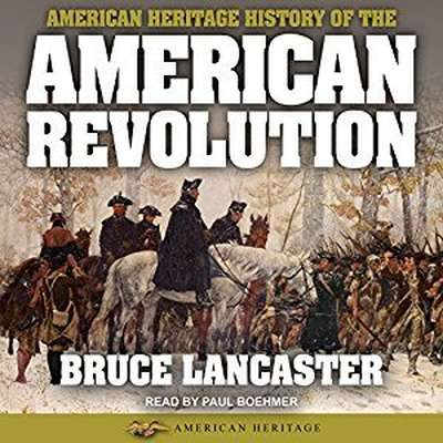 American Heritage History of the American Revolution Audiobook, by Bruce Lancaster