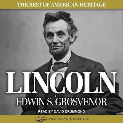 The Best of American Heritage: Lincoln Audiobook, by Edwin S. Grosvenor