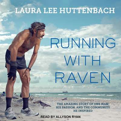 Running with Raven: The Amazing Story of One Man, His Passion, and the Community He Inspired Audiobook, by Laura Lee Huttenbach