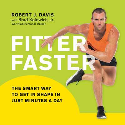 Fitter Faster: The Smart Way to Get in Shape in Just Minutes a Day Audiobook, by Brad Kolowich