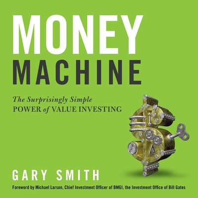 Money Machine: The Surprisingly Simple Power of Value Investing Audiobook, by Gary Smith