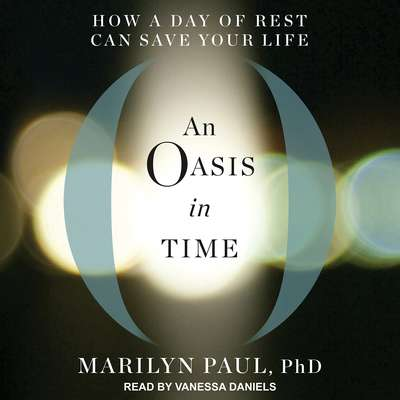 An Oasis in Time: How a Day of Rest Can Save Your Life Audiobook, by Marilyn Paul