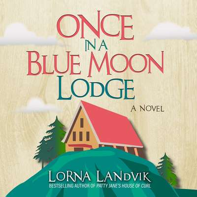 Once In A Blue Moon Lodge: A Novel Audiobook, by Lorna Landvik