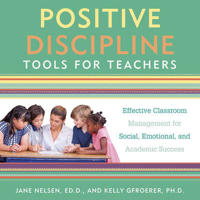 Positive Discipline Tools for Teachers: Effective Classroom Management for Social, Emotional, and Academic Success Audiobook, by Jane Nelsen