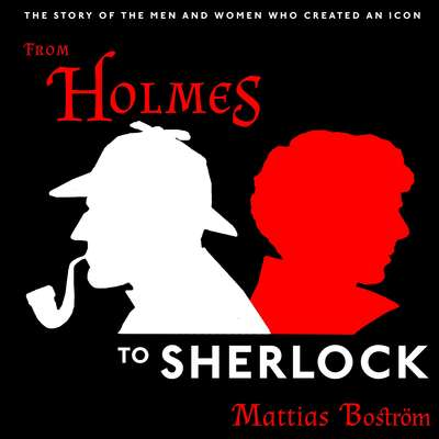 From Holmes to Sherlock: The Story of the Men and Women Who Created an Icon Audiobook, by Mattias Boström