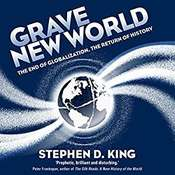 Grave New World: The End of Globalization, the Return of History Audiobook, by Stephen D. King