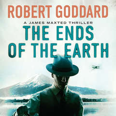 The Ends of the Earth: A James Maxted Thriller Audiobook, by Robert Goddard