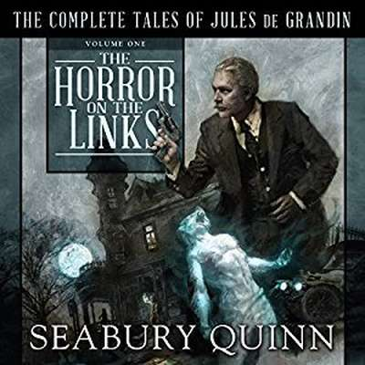 The Horror on the Links: The Complete Tales of Jules De Grandin, Volume One Audiobook, by Seabury Quinn
