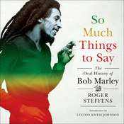 So Much Things to Say: The Oral History of Bob Marley Audiobook, by Roger Steffens